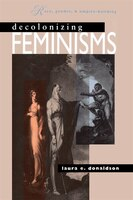 Decolonizing Feminisms: Race, Gender and Empire Building: DECOLONIZING FEMINISMS