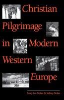 Christian Pilgrimage in Modern Western Europe: CHRISTIAN PILGRIMAGE IN MODERN