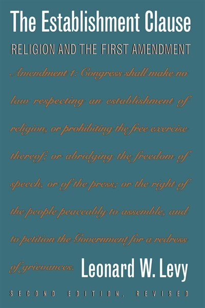 The Establishment Clause: Religion And The First Amendment by Leonard W. Levy