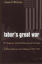 Labor's Great War: The Struggle For Industrial Democracy And The Origins Of Modern American Labor…