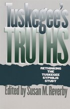 Tuskegee's Truths: Rethinking the Tuskegee Syphilis Study