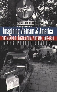 Imagining Vietnam And America: The Making Of Postcolonial Vietnam, 1919-1950: The Making of…