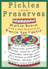 Pickles and Preserves: 400 Heirloom Recipes