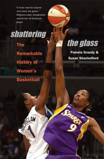 Shattering The Glass: The Remarkable History Of Women's Basketball by Pamela Grundy