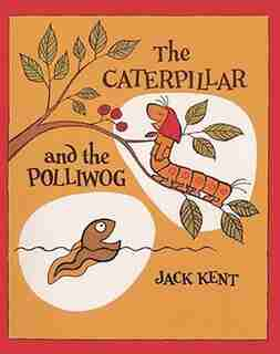 Caterpillar And The Polliwog by Jack Kent