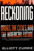 Reckoning: Drugs, the Cities, & the American Future