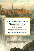 A Shopkeeper's Millennium: Society And Revivals In Rochester, New York, 1815-1837