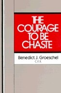 Book The Courage to Be Chaste by Benedict J. Groeschel