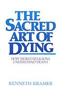 The Sacred Art Of Dying: How The World Religions Understand Death by Kenneth Kramer