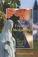 The Fruits Of Medjugorje: Stories Of True And Lasting Conversion: Stories of True and Lasting Conversion by Elizabeth Ficocelli