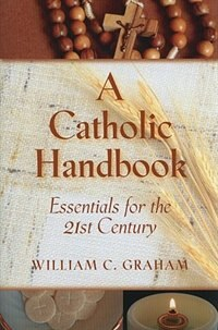 A Catholic Handbook: Essentials for the 21st Century