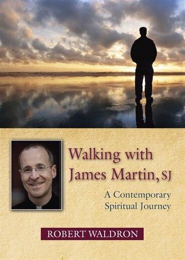walking With James Martin, Sj: A Contemporary Spiritual Journey: A Contemporary Spiritual Journey by Robert Waldron