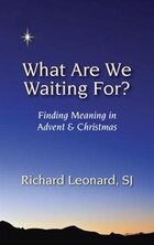What Are We Waiting For?: Finding Meaning in Advent and Christmas