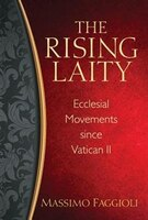 The Rising Laity: Ecclesial Movements Since Vatican Ii: Ecclesial Movements since Vatican II