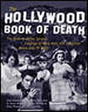 The Hollywood Book of Death: The Bizarre, Often Sordid, Passings of More than 125 American Movie…