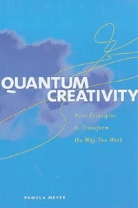 Quantum Creativity: Nine Principles to Transform the Way You Work