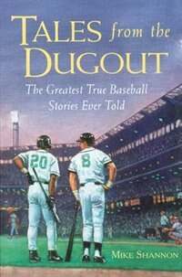 Tales from the Dugout: The Greatest True Baseball Stories Ever Told by Mike Shannon