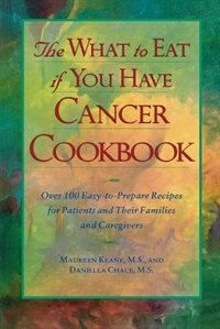 Book The What to Eat if You Have Cancer Cookbook by Maureen Keane