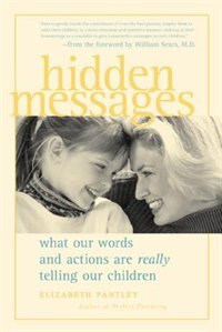Book Hidden Messages: What Our Words and Actions Are Really Telling Our Children by Elizabeth Pantley