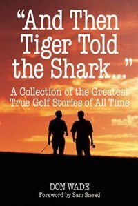 And Then Tiger Told the Shark by Don Wade