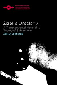 Zizeks Ontology: A Transcendental Materialist Theory of Subjectivity
