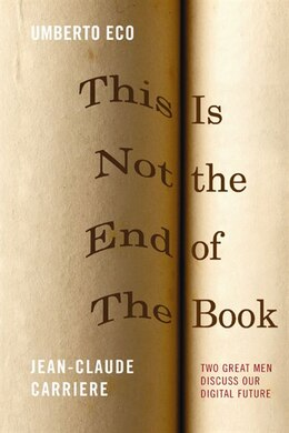 Book This Is Not the End of the Book: Umberto Eco and Jean-Claude Carriere by Umberto Eco