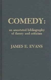 Book Comedy: An Annotated Bibliography of Theory and Criticism by James E. Evans