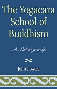 The Yogacara School of Buddhism: A Bibliography
