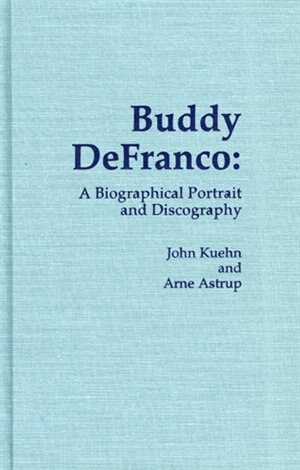 Buddy DeFranco: A Biographical Portrait and Discography by John Kuehn