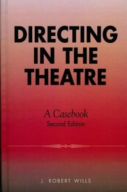Book Directing in the Theatre: A Casebook by Robert J. Wills