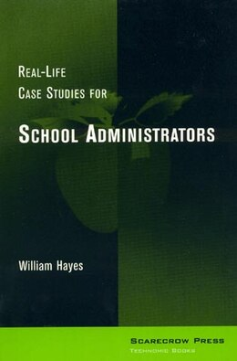 Book Real-life Case Studies For School Administrators by William Hayes
