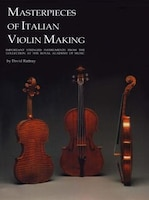 Masterpieces of Italian Violin Making (1620-1850): Important Stringed Instruments from the…