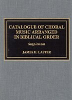 Catalogue of Choral Music Arranged in Biblical Order: Supplement to