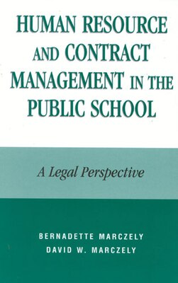 Book Human Resource and Contract Management in the Public School: A Legal Perspective by Bernadette Marczely