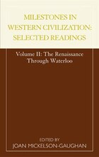 Milestones in Western Civilization: Selected Readings, The Renaissance through Waterloo