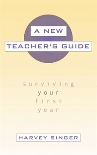 A New Teacher's Guide: Surviving Your First Year