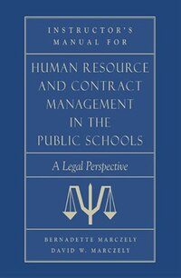 Instructor's Manual for Human Resource & Contract Management in the Public School: A Legal…