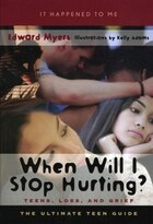 When Will I Stop Hurting?: Teens, Loss, and Grief