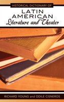 Historical Dictionary of Latin American Literature and Theater