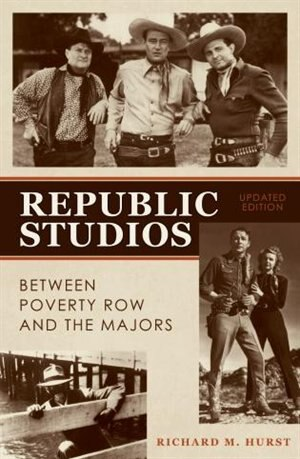 Republic Studios: Beyond Poverty Row and the Majors by Richard M. Hurst