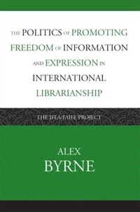 The Politics of Promoting Freedom of Information and Expression in International Librarianship: The…