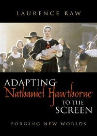 Adapting Nathaniel Hawthorne to the Screen: Forging New Worlds