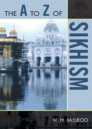 The A to Z of Sikhism by W. H. McLeod