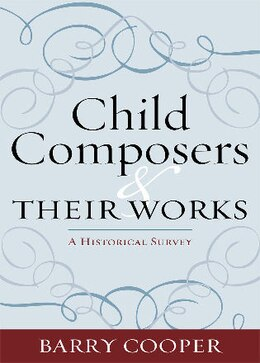 Book Child Composers and Their Works: A Historical Survey by Barry Cooper