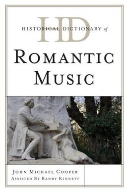 Book Historical Dictionary Of Romantic Music by John Michael Cooper