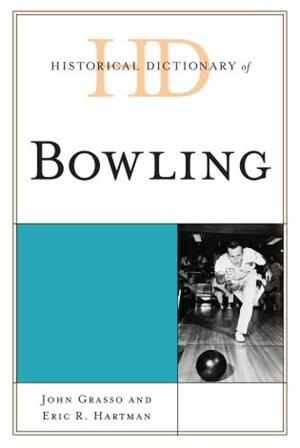Historical Dictionary Of Bowling by John Grasso