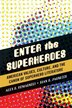Enter The Superheroes: American Values, Culture, And The Canon Of Superhero Literature by Alex S. Romagnoli