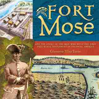 Fort Mose: And The Story Of The Man Who Built The First Free Black Settlement In Colonial America by Glennette Tilley Turner