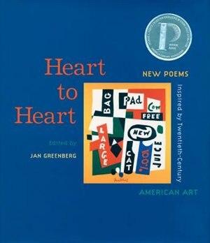 Heart To Heart: New Poems Inspired By Twentieth-century American Art by Jan Greenberg