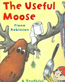Book The Useful Moose: A Truthful, Moose-full Tale by Fiona Robinson